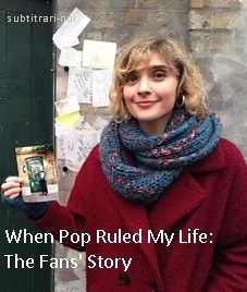 subtitrare When Pop Ruled My Life: The Fans` Story (2015)